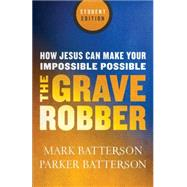 The Grave Robber: How Jesus Can Make Your Impossible Possible by Batterson, Mark; Batterson, Parker, 9780801015977