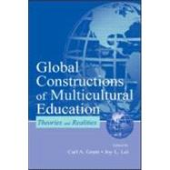 Global Constructions of Multicultural Education : Theories and Realities by Grant, Carl A.; Lei, Joy L.; Lei, Joy L.; Allemann-Ghionda, Cristina, 9780805835977