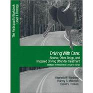 Driving With Care: Alcohol, Other Drugs, and Impaired Driving Offender Treatment-Strategies for Responsible Living; The Participant's Workbook, Level II Therapy by Kenneth W. Wanberg, 9781412905978