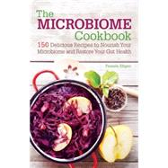 The Microbiome Cookbook 150 Delicious Recipes to Nourish your Microbiome and Restore your Gut Health by Ellgen, Pamela, 9781612435978