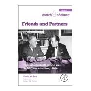 Friends and Partners: The Legacy of Franklin D. Roosevelt and Basil O   connor in the History of Polio by Rose, David W., 9780128035979
