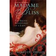 Madame Bliss : The Erotic Adventures of a Lady by Lovejoy, Charlotte, 9780451225979