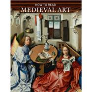 How to Read Medieval Art by Stein, Wendy A., 9781588395979