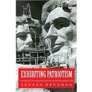 Exhibiting Patriotism: Creating and Contesting Interpretations of American Historic Sites by Bergman,Teresa, 9781598745979