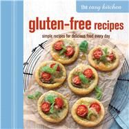 The Easy Kitchen: Gluten-free Recipes; Simple Recipes for Delicious Food Every Day by , 9781849755979