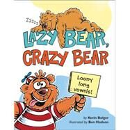 Lazy Bear, Crazy Bear by Bolger, Kevin; Hodson, Ben, 9780062285980