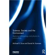 Science, Society and the Environment: Applying Anthropology and Physics to Sustainability by Dove; Michael R., 9780415715980