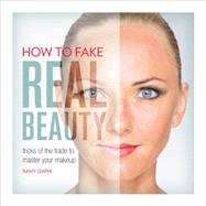 How to Fake Real Beauty: Tricks of the Trade to Master Your Makeup by Gafni, Ramy; Chiassone, Carlos, 9780762455980