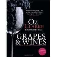 Oz Clarke: Grapes & Wines A Comprehensive Guide to Varieties and Flavours by Clarke, Oz; Rand, Margaret, 9781454915980