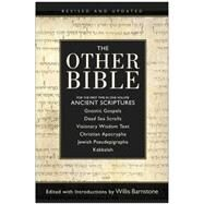 The Other Bible: Jewish Pseudepigrapha, Christian Apocrypha, Gnostic Scriptures, Kabbalah, Dead Sea Scrolls by Barnstone, Willis, 9780060815981