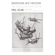 Breathturn into Timestead The Collected Later Poetry: A Bilingual Edition by Celan, Paul; Joris, Pierre, 9780374125981