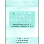 The Cutaneous Lymphoid Proliferations A Comprehensive Textbook of Lymphocytic Infiltrates of the Skin by Magro, Cynthia M.; Crowson, A. Neil; Mihm, Martin C., 9780471695981