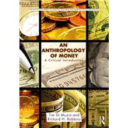 An Anthropology of Money: A Critical Introduction by Di Muzio; Tim, 9781138645981