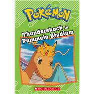 Thundershock in Pummelo Stadium (Pokémon Classic Chapter Book #6) by West, Tracey, 9781338175981