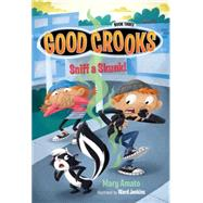 Good Crooks Book Three: Sniff a Skunk! by AMATO, MARYJENKINS, WARD, 9781606845981