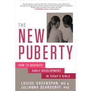 The New Puberty How to Navigate Early Development in Today's Girls by Greenspan, Louise, MD; Deardorff, Julianna, PhD, 9781623365981