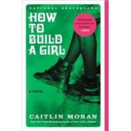 How to Build a Girl by Moran, Caitlin, 9780062335982