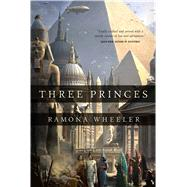 Three Princes by Wheeler, Ramona, 9780765335982