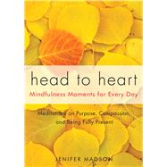 Head to Heart: Mindfulness Moments for Every Day by Madson, Jenifer, 9781573245982