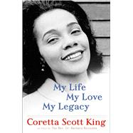 My Life, My Love, My Legacy by King, Coretta Scott; Reynolds, Rev. Dr. Barbara, 9781627795982