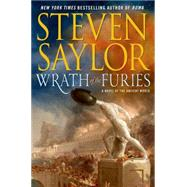 Wrath of the Furies A Novel of the Ancient World by Saylor, Steven, 9781250015983