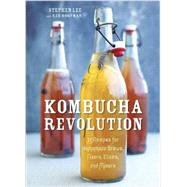 Kombucha Revolution: 75 Recipes for Homemade Brews, Fixers, Elixirs, and Mixers by Lee, Stephen; Koopman, Ken; Gong, Leo, 9781607745983