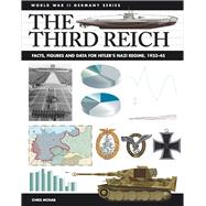 The Third Reich Facts, Figures and Data for Hitler's Nazi Regime, 1933–45 by McNab, Chris, 9781782745983