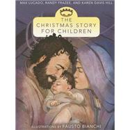 The Christmas Story for Children by Lucado, Max; Frazee, Randy; Hill, Karen Davis; Bianchi, Fausto, 9780310735984