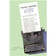 Object Lessons The Paris Review Presents the Art of the Short Story by The Paris Review, 9781250005984