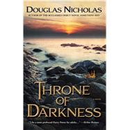 Throne of Darkness A Novel by Nicholas, Douglas, 9781476755984