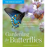 Gardening for Butterflies by Xerces Society, 9781604695984