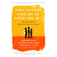 They Poured Fire on Us from the Sky: The True Story of Three Lost Boys from Sudan by Deng, Alephonsion; Deng, Benson; Ajak, Benjamin; Bernstein, Judy A. (CON), 9781610395984