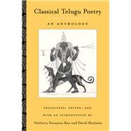 Classical Telugu Poetry by Narayanaravu, Velceru Rao; Shulman, David Dean; Rao, Velcheru Narayana; Shulman, David Dean, 9780520225985