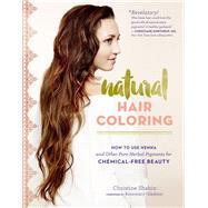 Natural Hair Coloring by Shahin, Christine; Gladstar, Rosemary; DiMauro, Melinda, 9781612125985