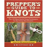 Prepper's Guide to Knots The 100 Most Useful Tying Techniques for Surviving any Disaster by Finazzo, Scott, 9781612435985