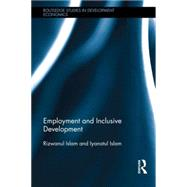 Employment and Inclusive Development by Islam; Rizwanul, 9780415825986