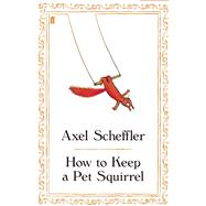 How to Keep a Pet Squirrel by Scheffler, Axel, 9780571255986