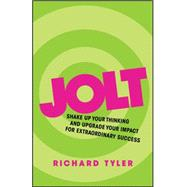 Jolt: Shake Up Your Thinking and Upgrade Your Impact for Extraordinary Success by Tyler, Richard, 9780857085986