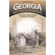 Georgia Myths and Legends: The True Stories Behind History's Mysteries by Rhodes, Don, 9781493015986