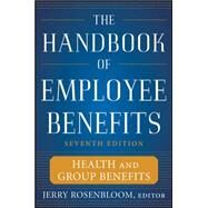 The Handbook of Employee Benefits: Health and Group Benefits 7/E by Rosenbloom, Jerry, 9780071745987