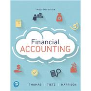 FINANCIAL ACCOUNTING by Thomas, C. William; Tietz, Wendy M.; Harrison, Walter T., Jr., 9780134725987