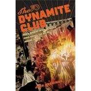 The Dynamite Club: How a Bombing in Fin-de-siecle Paris Ignited the Age of Modern Terror by Merriman, John, 9780618555987