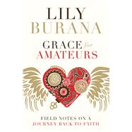 Grace for Amateurs by Burana, Lily, 9780718095987