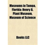 Museums in Tampa, Florid : Henry B. Plant Museum, Museum of Science by , 9781156955987