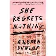She Regrets Nothing A Novel by Dunlop, Andrea, 9781501155987