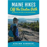 Maine Hikes Off the Beaten Path 35 Trails Waiting to Be Discovered by Sarnacki, Aislinn, 9781608935987