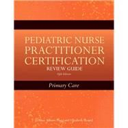 Pediatric Nurse Practitioner Certification Review Guide by Silbert-Flagg, JoAnne; Sloand, Elizabeth, Ph.D., 9780763775988