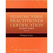 Pediatric Nurse Practitioner Certification Review Guide by Silbert-Flagg, JoAnne; Sloand, Elizabeth, Ph.D., 9780763775988