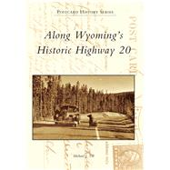 Along Wyoming's Historic Highway 20 by Till, Michael J., 9781467115988