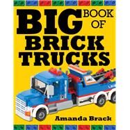 Big Book of Brick Trucks by Brack, Amanda, 9781632205988